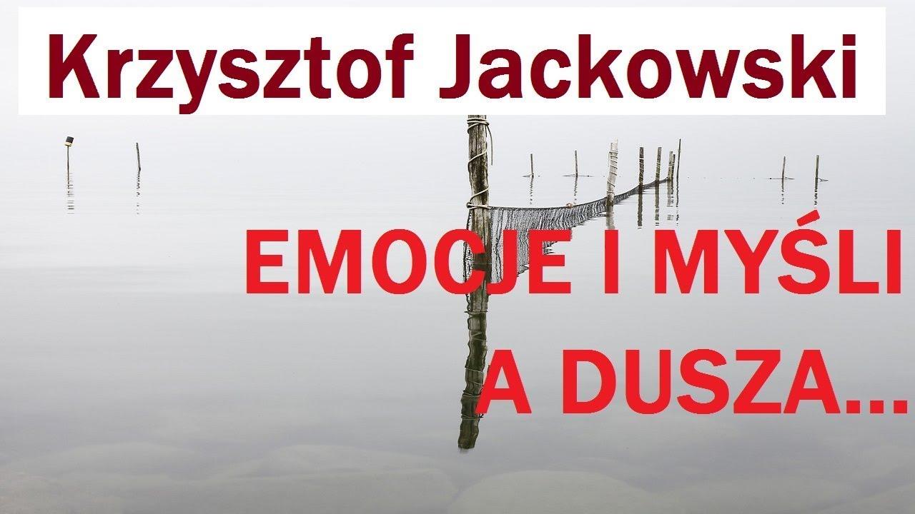 EMOCJE I MYŚLI – A DUSZA – Krzysztof Jackowski – 15.12.2017 r.