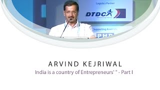 "Arvind Kejriwal : "" India is a country of Entrepreneurs' "" -  Part I"