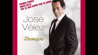 """José Vélez - Soy el que sufre por tu amor (Primer single 2015 extraido del album """"Siempre"""")"""