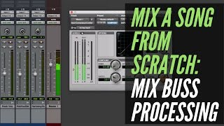 How To Mix A Song From Scratch - Mix Buss Processing - RecordingRevolution.com