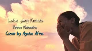 LUKA YANG KURINDU - Petrus Mahendra | Cover by Agata Afra