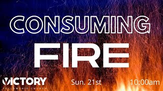 Victory Fellowship 2 21 21 ALL CONSUMING FIRE