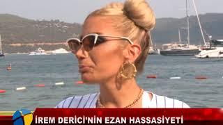 İREM DERİCİ'NİN EZAN HASSASİYETİ
