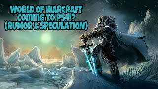 World Of Warcraft - Coming To PS4!? (Rumor & Speculation)
