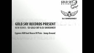 Cypress Hill feat House Of Pain - Jump Around (DJ GOLD SKY & DJ SHIRSHNEV RADIO REMIX)