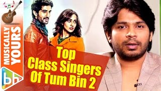 Ankit Tiwari's EXCLUSIVE On Tum Bin 2 Music & Its Singers