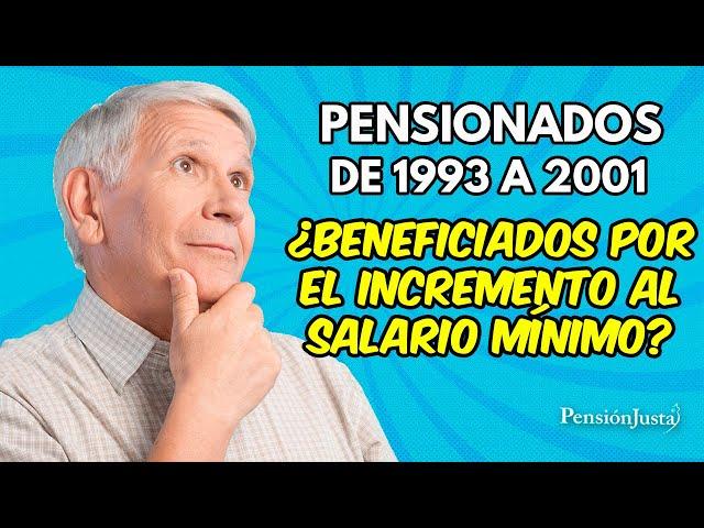 Pensionados entre 1993 Y 2001 ¿Tendrán beneficio con el incremento al salario mínimo 2021?