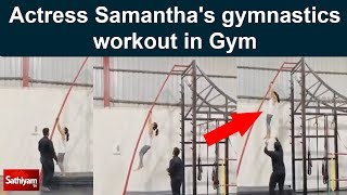 Actress Samantha's gymnastics workout in Gym