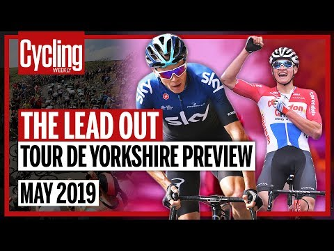 The Lead Out: Tour de Yorkshire Preview | May 2019 | Cycling Weekly