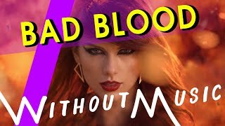 #WITHOUTMUSIC / Bad Blood - Taylor Swift ft Kendrick Lamar