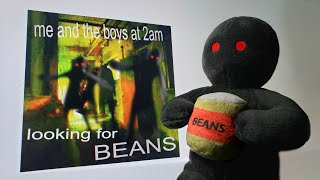 ME AND THE BOYS AT 2AM LOOKING FOR BEANS PLUSH - OUT NOW!