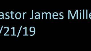 Pastor James MIller - 4/21/19