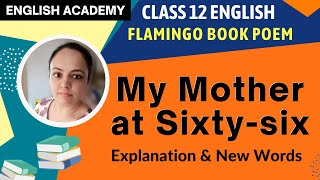 My Mother at Sixty-Six Class 12 English Explanation of Poem from Flamingo