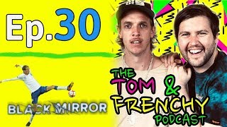 #30 - Tik Tok Tom, Crouchfest & Why Black Mirror Sucks Now