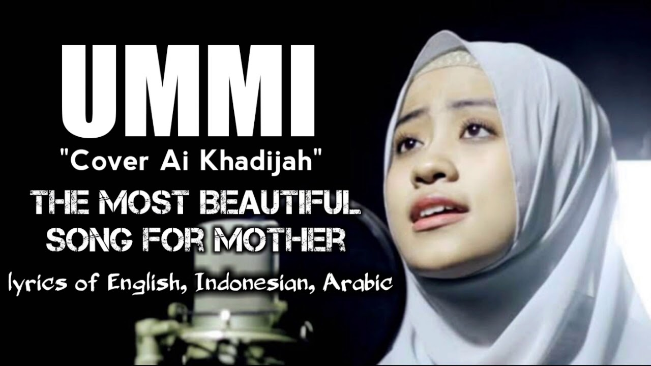 Download Ummi cover Ai Khodijah 👍 the Most Beautiful Song for Mother - lirick English Indonesian and arabic