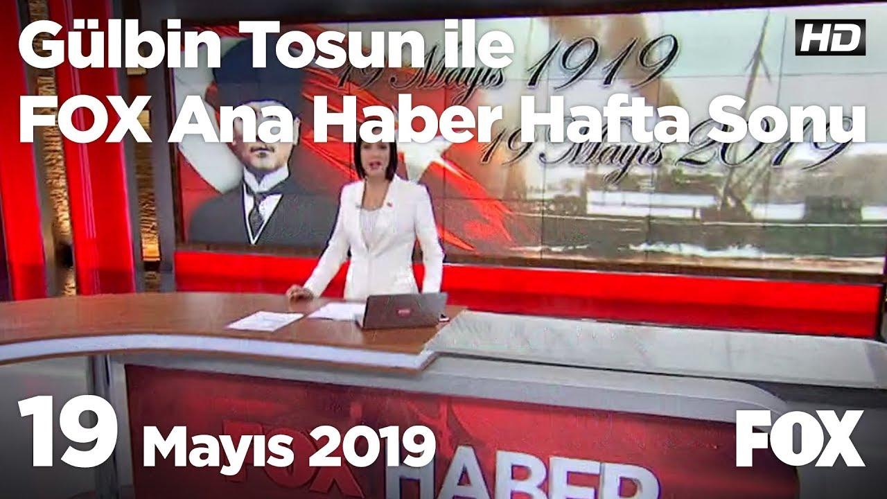Fox Haber, (19 Mayıs 2019) Gülbin Tosun ile FOX Ana Haber Hafta Sonu