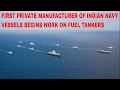 First Private Manufacturer of Indian Navy Vessels begins work on Fuel Tankers Mp3