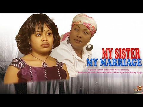 My Sister, My Marriage - Latest Nigerian Nollywood