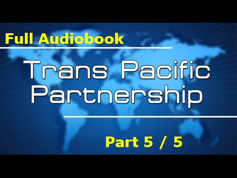 The Trans-Pacific Partnership - Full Text (Part 5/5)