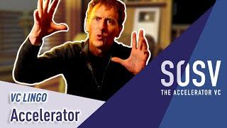 Accelerator | VC Lingo | SOSV - The Accelerator VC