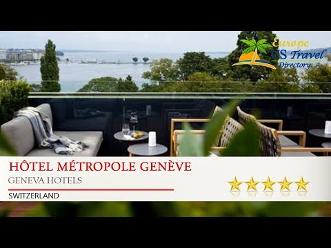 Hôtel Métropole Genève - Geneva Hotels, Switzerland