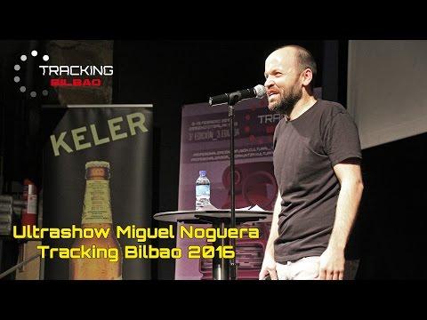 Ultrashow de Miguel Noguera en Tracking Bilbao 2016
