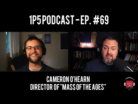 "1P5 Podcast Ep. 69 - Cameron O'Hearn, Director of ""Mass of the Ages"""