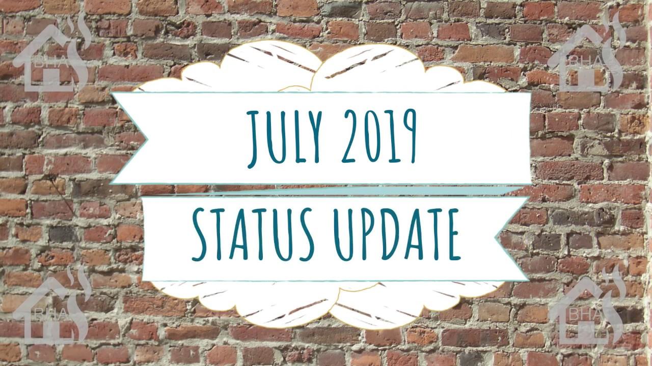 July 2019 - Status Update!!