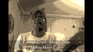 Enough Cryin   Mary J  Blige   Mickey Malon Cover