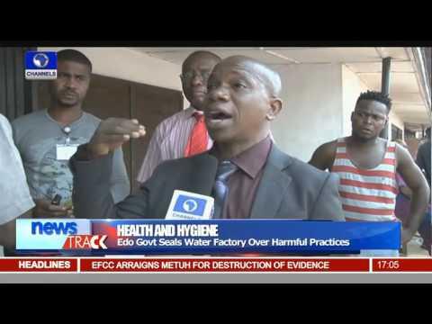 Edo Govt Seals Water Factory Over Harmful Practices 21/01/16