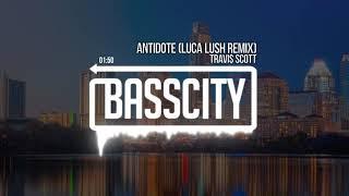 Travi Scott - Antidote (LUCA LUSH Remix)