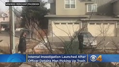 Internal Investigation Launched After Officer Detains Man Picking Up Trash Outside His Home