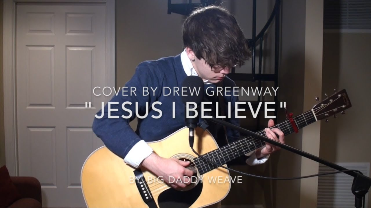 Jesus I Believe Big Daddy Weave Live Acoustic Cover By Drew