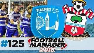 THAMES FC | EPISODE 125 | INCREASE THAT REP | FOOTBALL MANAGER 2018