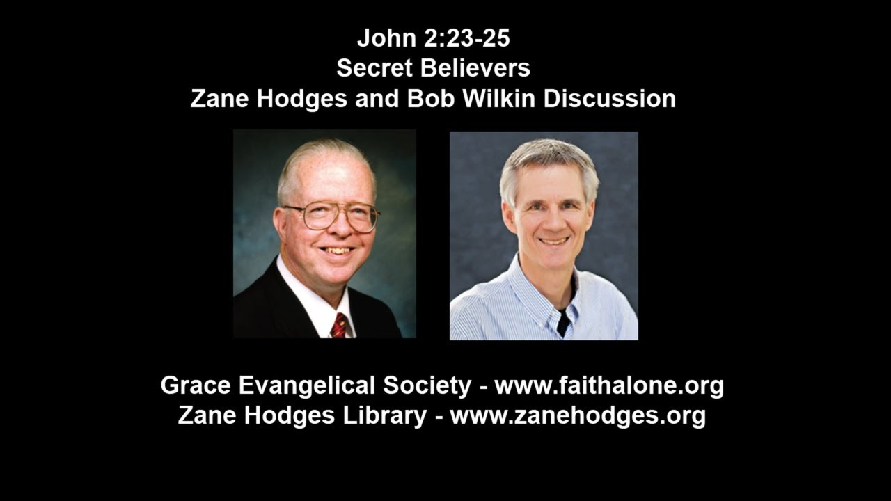 John 2:23-25 - Secret Believers - Zane Hodges and Bob Wilkin