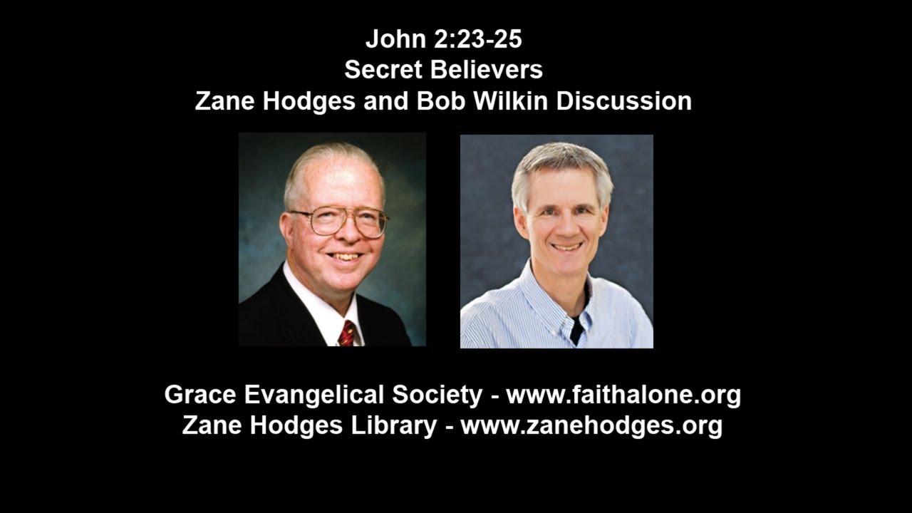 John 2:23-25 - Secret Believers - Zane Hodges and Bob Wilkin