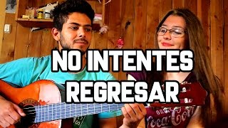 Valen Etchegoyen - No Intentes Regresar | COVER CAMILA BEARZI