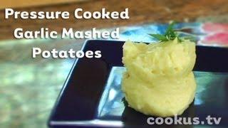 How To Make  Pressure Cooked Garlic Mashed Potatoes