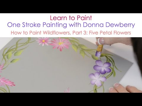 One Stroke Painting with Donna Dewberry - How to Paint Wildflowers, Pt. 3: Five Petal Flowers