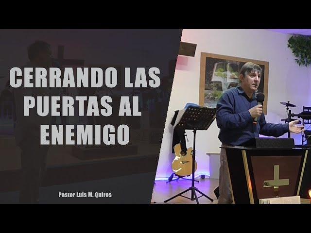 Cerrando las puertas al enemigo - Pastor Luis M. Quiros