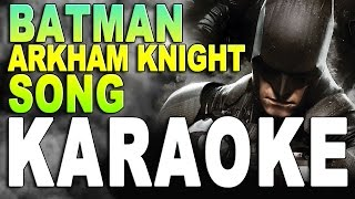♪ BATMAN ARKHAM KNIGHT SONG - Karaoke / Instrumental