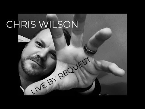 Chris Wilson Live By Request May 27, 2020