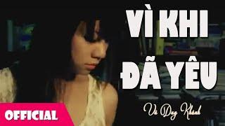 Vì Khi Đã Yêu | Vũ Duy Khánh [Official MV]