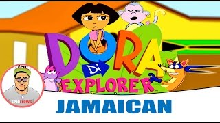 Jamaican Dora The Explorer Episode [March 2015] || #Epicflows