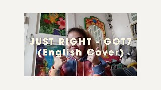 GOT7 (갓세븐) - Just Right | English Acoustic Cover by GEM