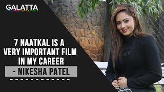 7 naatkal is a very important film in my career - Nikesha Patel