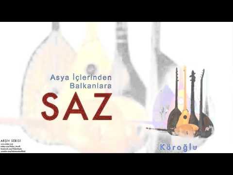 Saz - Köroğlu [ Asya İçlerinden Balkanlara Saz © 1998 Kalan Müzik ]