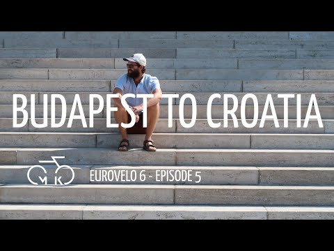 CYCLING THE DANUBE - Episode 5 | BUDAPEST TO CROATIA