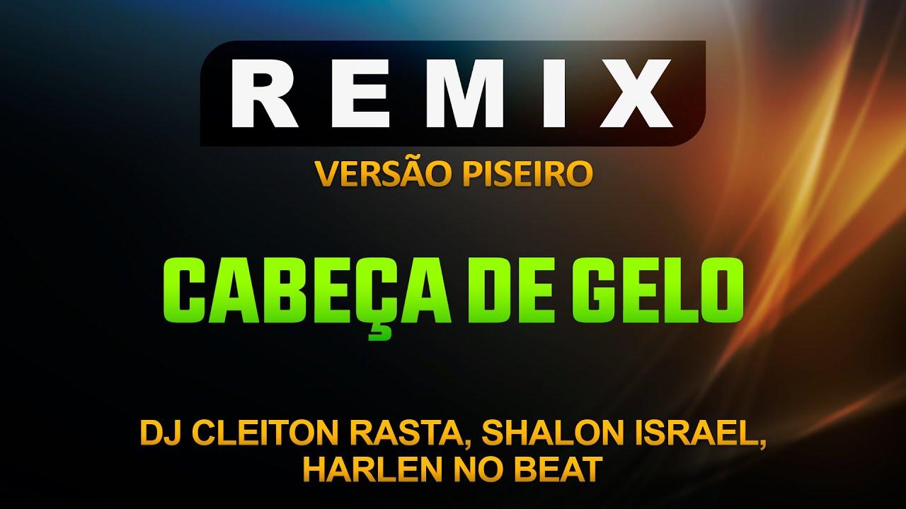 CABEÇA DE GELO - VERSÃO PISEIRO - DJ CLEITON RASTA, SHALON ISRAEL & HARLEN NO BEAT