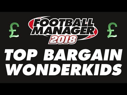 Football Manager 2018 - Top Bargain Wonderkids